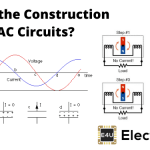 Construction of AC Circuits and Working of AC Circuits